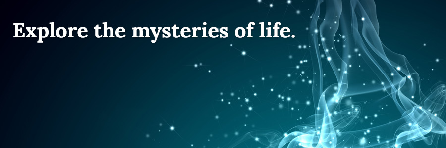 Explore the Mysteries of Life